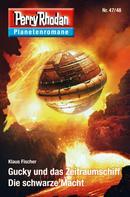 Klaus Fischer: Planetenroman 47 + 48: Gucky und das Zeitraumschiff / Die schwarze Macht