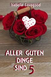 Aller guten Dinge sind 5 - Sinnlicher Liebesroman / Rosen-Reihe 8