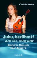 Christin Henkel: Juhu, berühmt! Ach nee, doch nich' ★★★★