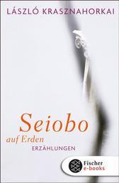 Seiobo auf Erden - Erzählungen