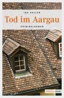 Ina Haller: Tod im Aargau ★★★★