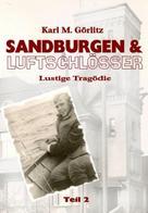 Karl Michael Görlitz: Sandburgen & Luftschlösser - Teil 2