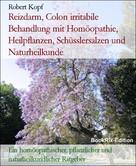 Robert Kopf: Reizdarm, Colon irritabile Behandlung mit Homöopathie, Heilpflanzen, Schüsslersalzen und Naturheilkunde