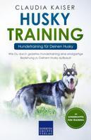Claudia Kaiser: Husky Training - Hundetraining für Deinen Husky