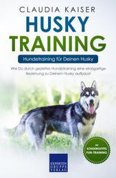 Husky Training - Hundetraining für Deinen Husky - Wie Du durch gezieltes Hundetraining eine einzigartige Beziehung zu Deinem Husky aufbaust