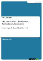 """""""Die Stunde Null"""" - Reeducation, Reorientation, Restauration - Bonner Republik - Deutschland 1945-1949"""