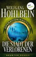 Wolfgang Hohlbein: Die Stadt der Verlorenen: Operation Nautilus - Neunter Roman ★★★★