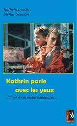 Kathrin parle avec les yeux - La vie d'un infant handicapée