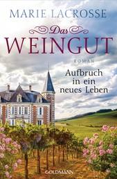 Das Weingut. Aufbruch in ein neues Leben - Das Weingut 2 - Roman