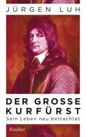 Jürgen Luh: Der Große Kurfürst