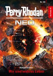 Perry Rhodan Neo 120: Wir sind wahres Leben - Staffel: Die Posbis 10 von 10