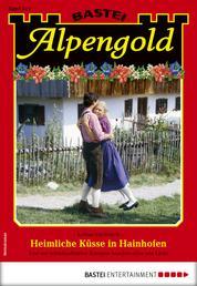 Alpengold 319 - Heimatroman - Heimliche Küsse in Hainhofen