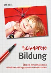 Schulfreie Bildung - Über die Vernachlässigung schulfreier Bildungskonzepte in Deutschland