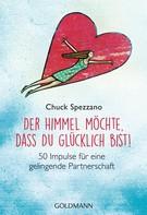 Chuck Spezzano: Der Himmel möchte, dass du glücklich bist! ★★★