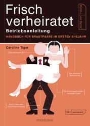 Frisch verheiratet – Betriebsanleitung - Handbuch für Brautpaare im ersten Ehejahr