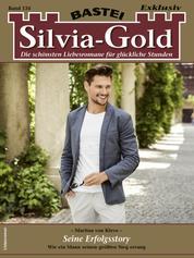 Silvia-Gold 134 - Liebesroman - Seine Erfolgsstory