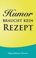 Birgit Johanna Frantzen: Humor braucht kein Rezept