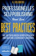 A. Goldberg: Professionelles Selfpublishing | Band Zwei – Best Practices