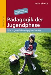 Pädagogik der Jugendphase - Wie Jugendliche engagiert lernen. Hintergründe und Praxiswissen