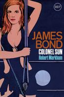 Robert Markham: James Bond 15: Colonel Sun ★★★★