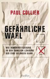 Gefährliche Wahl - Wie Demokratisierung in den ärmsten Ländern der Erde gelingen kann