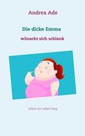 Andrea Ade: Die dicke Emma wünscht sich schlank