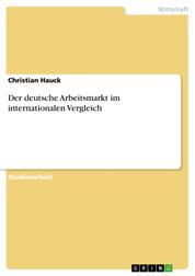 Der deutsche Arbeitsmarkt im internationalen Vergleich