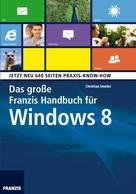 Christian Immler: Das große Franzis Handbuch für Windows 8 ★★★★★