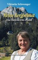Viktoria Schwenger: Meine Bergheimat - Eine Hüttenwirtin erzählt ★★★★