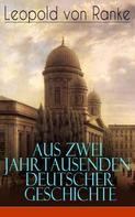 Leopold von Ranke: Aus Zwei Jahrtausenden Deutscher Geschichte ★★★