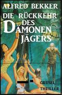 Alfred Bekker: Die Rückkehr des Dämonenjägers: Grusel-Thriller