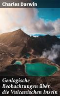Charles Darwin: Geologische Beobachtungen über die Vulcanischen Inseln