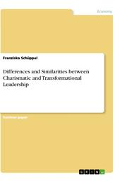 Differences and Similarities between Charismatic and Transformational Leadership
