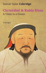 Christabel & Kubla Khan: A Vision in a Dream (Unabridged)