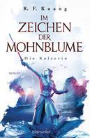 R.F. Kuang: Im Zeichen der Mohnblume - Die Kaiserin ★★★★★