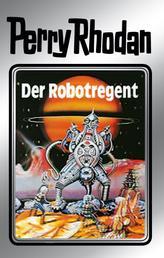 """Perry Rhodan 6: Der Robotregent (Silberband) - 6. Band des Zyklus """"Die Dritte Macht"""""""