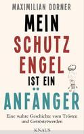 Maximilian Dorner: Mein Schutzengel ist ein Anfänger - ★★★★