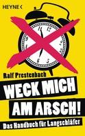 Ralf Prestenbach: Weck mich am Arsch! ★★