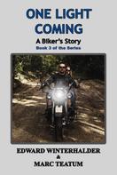 Edward Winterhalder: One Light Coming: A Biker's Story