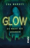Eva Murges: Glow - Die Macht der Gedanken ★★★