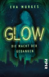 Glow - Die Macht der Gedanken - Roman