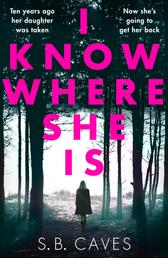 I Know Where She Is - a breathtaking thriller that will have you hooked from the first page