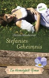 Stefanies Geheimnis - Ein Heimatglück-Roman - Band 14