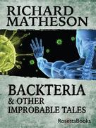 Richard Matheson: Backteria and Other Improbable Tales ★★★★★