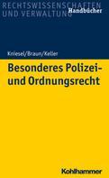 Michael Kniesel: Besonderes Polizei- und Ordnungsrecht