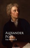Alexander Pope: The Works II