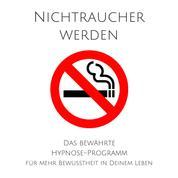 Nichtraucher werden - Das bewährte Hypnose-Programm für mehr Bewusstheit in Deinem Leben