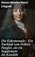 Simon Nicolas Henri Linguet: Die Kakomonade - Ein Nachlaß vom Doktor Panglos, als ein Supplement des Kandide