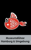 Claudia Stein: Museumsführer Hamburg & Umgebung