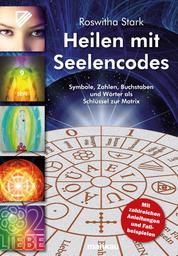 Heilen mit Seelencodes - Symbole, Zahlen, Buchstaben und Wörter als Schlüssel zur Matrix Symbole, Zahlen, Buchstaben und Wörter als Schlüssel zur Matrix
